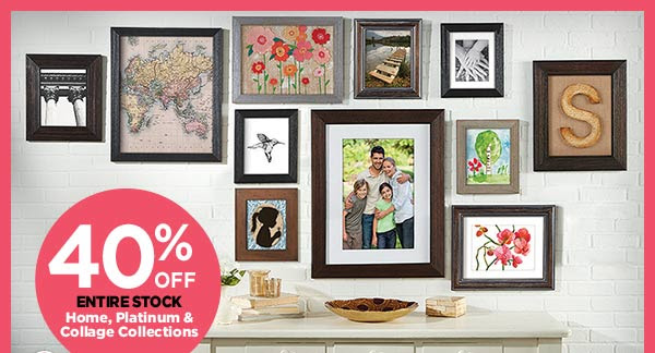 40% OFF ENTIRE STOCK Home, Platinum & Collage Collections
