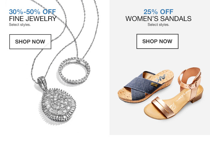 30 percent-50 percent off Fine Jewelry Select styles, Shop Now, 25 percent off Women's Sandals, Shop Now