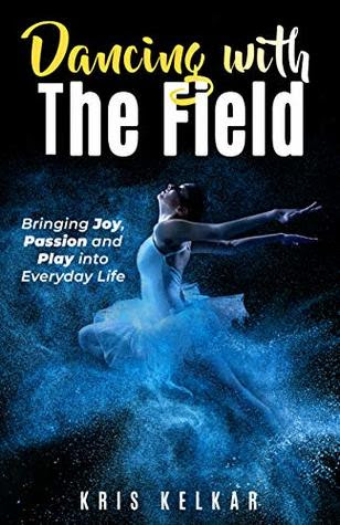 Dancing with The Field by Kris Kelkar