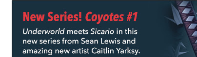New Series! Coyotes #1 *Underworld* meets *Sicario* in this new series from Sean Lewis and amazing new artist Caitlin Yarksy.