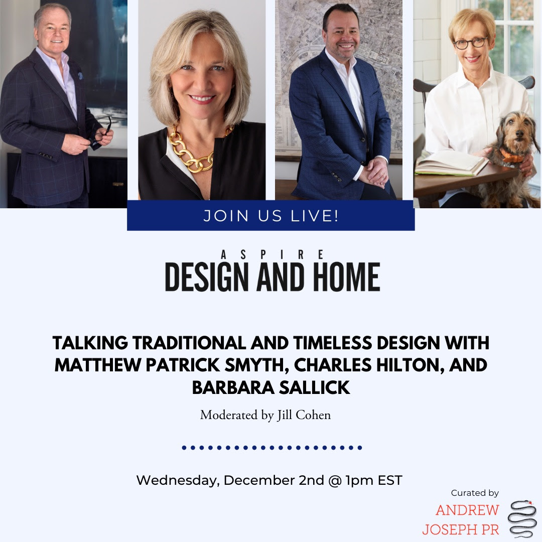 ASPIRE DESIGN AND HOME: A Webinar on Traditional and Timeless Design with moderator and publishing guru, Jill Cohen