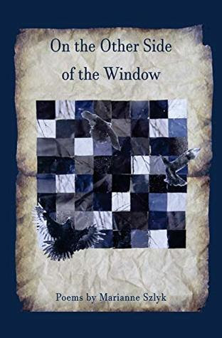 On the Other Side of the Window by Marianne Szlyk