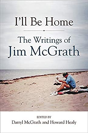 I'll Be Home: The Writings of Jim McGrath (Excelsior Editions)