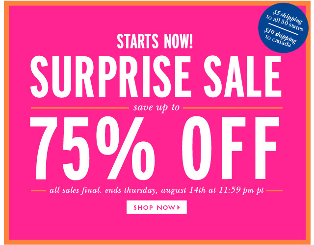 STARTS NOW! surprise sale, save up to 75% OFF. all sales final. ends thursday, august 14th at 11:59 pm pt.