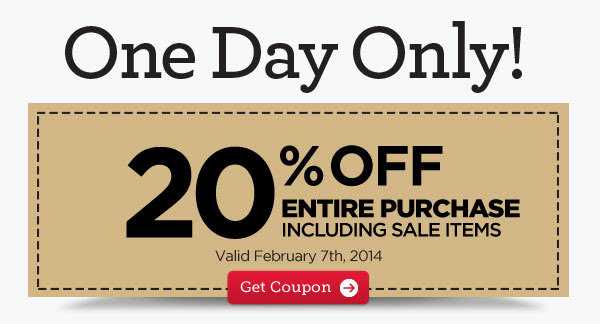One Day Only! 20% OFF ENTIRE PURCHASE INCLUDING SALE ITEMS Valid February 7th, 2014 - Get Coupon