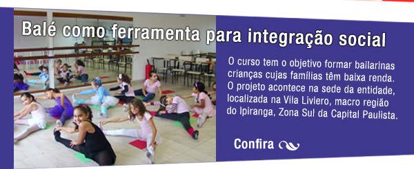 Balé como ferramenta para integração social - O curso oferecido pela Prosocialbrasil tem como objetivo formar bailarinas crianças cujas famílias têm baixa renda. O projeto acontece na sede da entidade, localizada na Vila Liviero, macro região do Ipiranga – Zona Sul da Capital Paulista