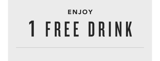 Enjoy 1 Free Drink