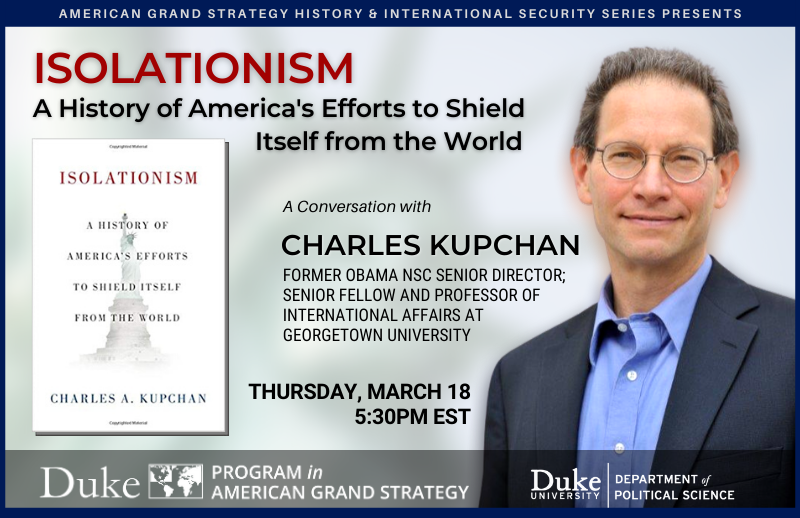 Charles Kupchan, Isolationism Over the Last Century @ https://duke.zoom.us/meeting/register/tJEsdu-urjwtH9JLzq7lXNuGj_xBAjqdXZ0r