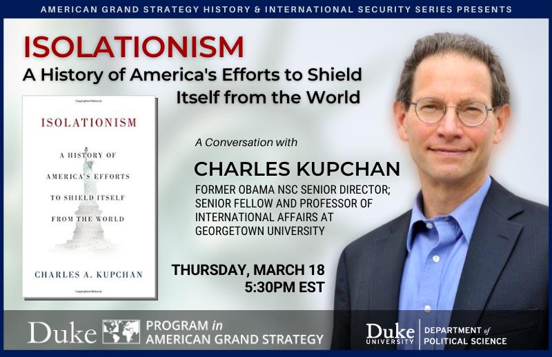 Charles Kupchan, Isolationism Over the Last Century @ https://duke.zoom.us/meeting/register/tJEsdu-urjwtH9JLzq7lXNuGj_xBAjqdXZ0r