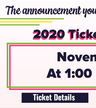 The announcement you've been waiting for... 2020 Tickets on Sale November 6 at 1:00 PM EST Ticket Details