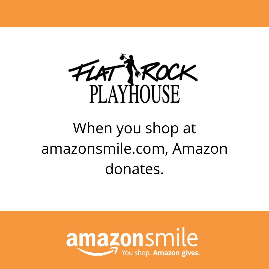 Flat Rock Playhouse. When                     you shop at AmazonSmile.com, Amazon donates.