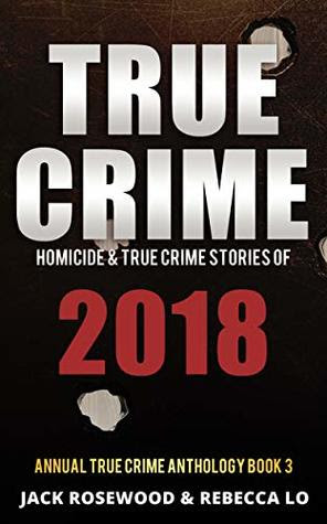 True Crime 2018 by Jack Rosewood