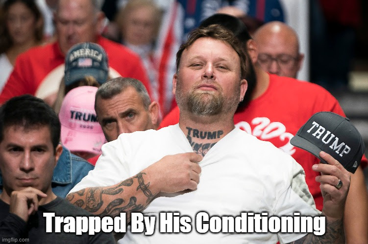 Trapped By His Conditioning   made w/ Imgflip meme maker