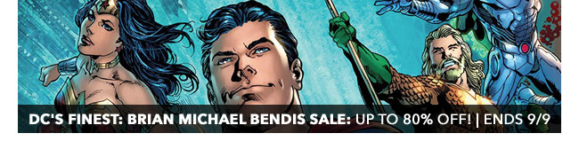 DC's Finest: Brian Michael Bendis Sale: up to 80% off! | Ends 9/9