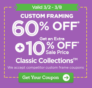 Valid 3/2 - 3/8 CUSTOM FRAMING 60% OFF* + Get an Extra 10% OFF* Sale Price Classic Collections™. We accept coupons on smartphones. Get Your Coupon