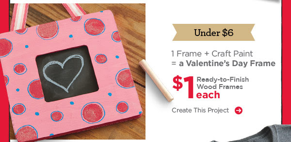 Under $6: 1 Frame + Craft Paint = a Valentine's Day Frame. $1 each Ready-to-Finish Wood Frames. Create This Project