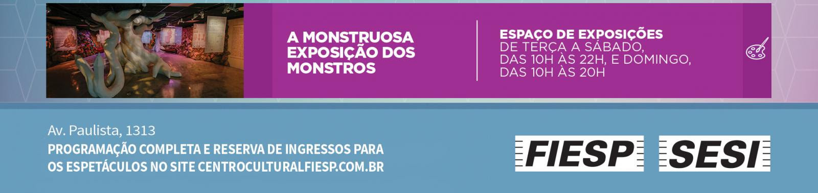 ESPETÁCULO: A MONSTRUOSA EXPOSIÇÃO DOS MONSTROS