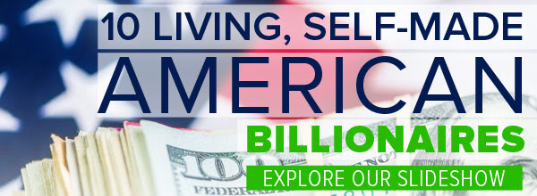 10 living, self-made american billionaires. explore our slideshow