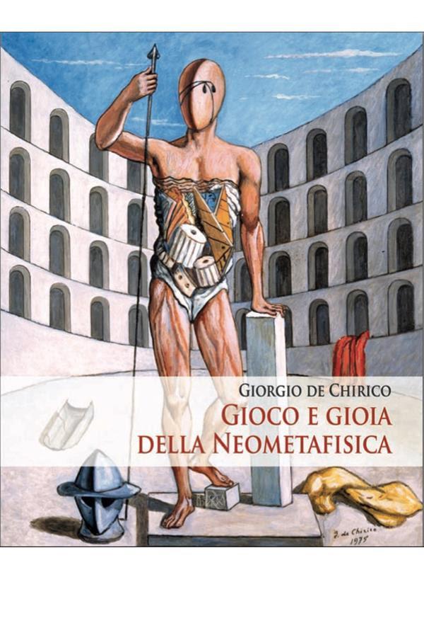 Giorgio de Chirico. Gioco e gioia della Neometafisica