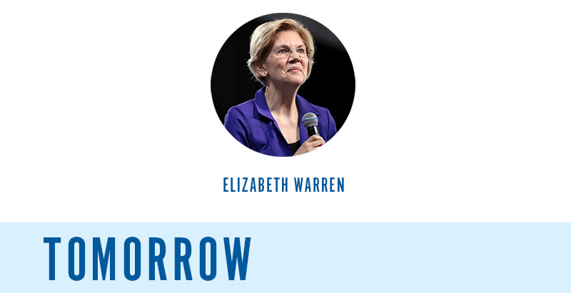 Elizabeth Warren. Tomorrow:
