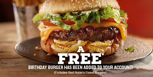 A FREE Birthday burger has been added to your account! Excludes Red Robin's Finest Burgers