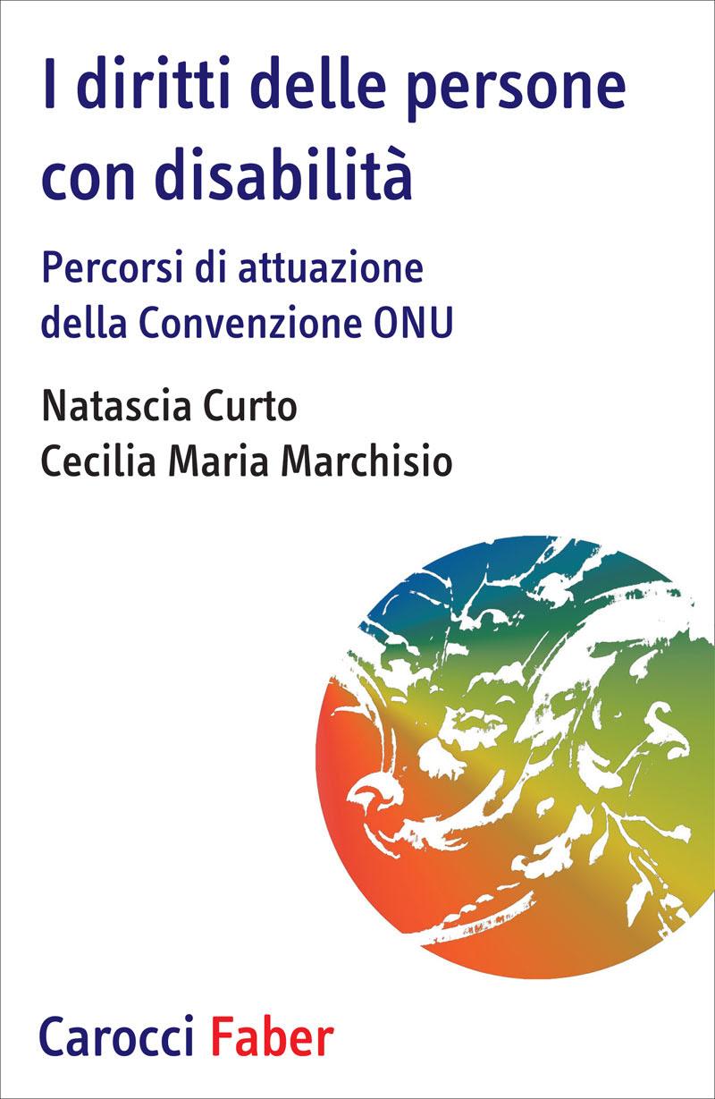 Natascia Curto, Cecilia Maria Marchisio: I diritti delle persone con disabilità. Percorsi di attuazione della convezione ONU