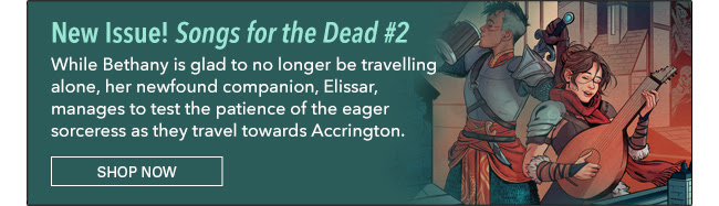 New Issue! Songs for the Dead #2 While Bethany is glad to no longer be travelling alone, her newfound companion, Elissar, manages to test the patience of the eager sorceress as they travel towards Accrington.   Shop Now