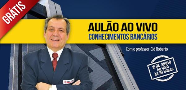 Aulão ao Vivo - Conhecimentos Bancários com o professor Cid Roberto