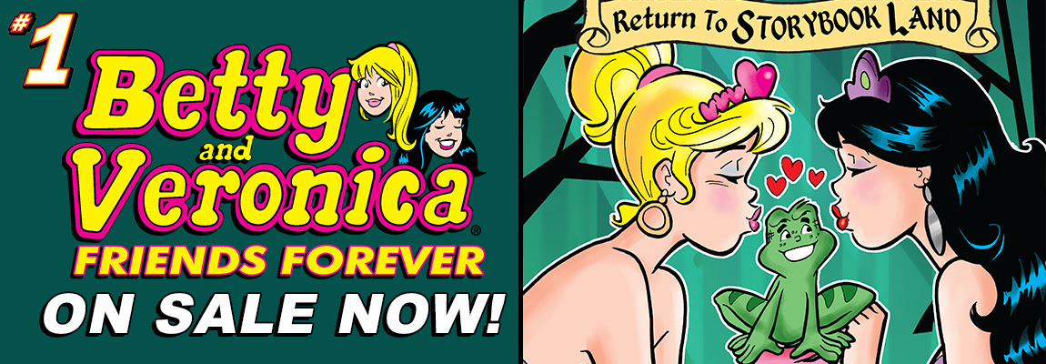 Get BETTY & VERONICA FRIENDS FOREVER BACK TO STORYBOOK LAND #1!
