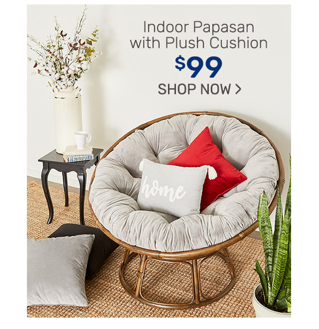 Shop indoor papasans with plush cushions for ninety nine dollars.