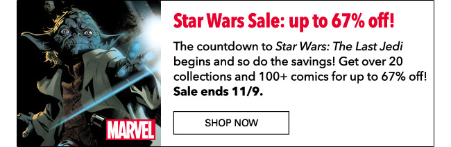 Star Wars Sale: up to 67% off! The countdown to *Star Wars: The Last Jedi* begins and so do the savings! Get over 20 collections and 100+ comics for up to 67% off! Sale ends 11/9. SHOP NOW