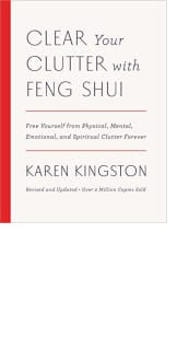 Clear Your Clutter with Feng Shui by Karen Kingston