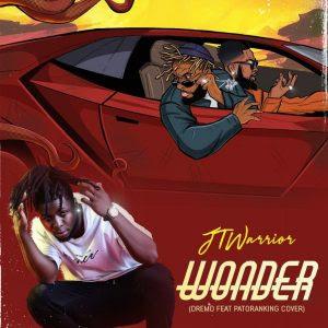 MUSIC: JTwarrior - Wonder (Dremo Ft Patoranking Cover)