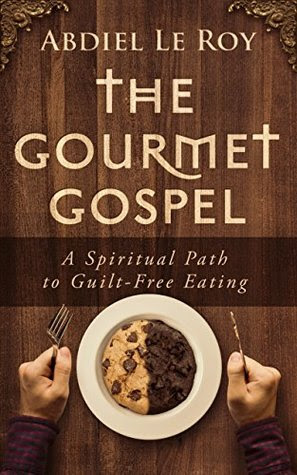 The Gourmet Gospel by Abdiel LeRoy