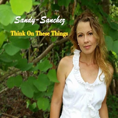 Sandy Sanchez - Think On These Things