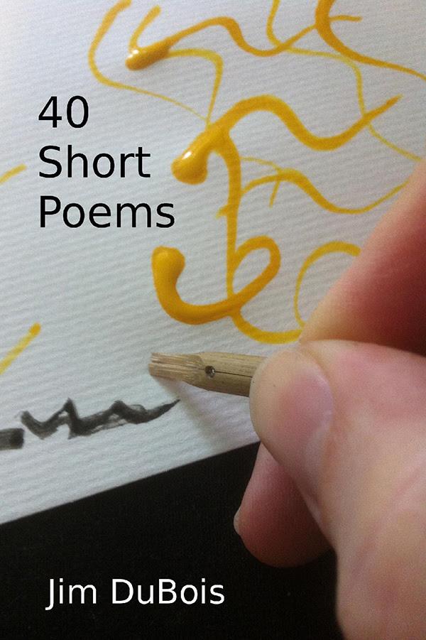 40 Short Poems by Jim DuBois