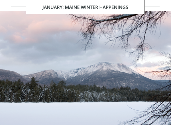 January: Maine Winter Happenings