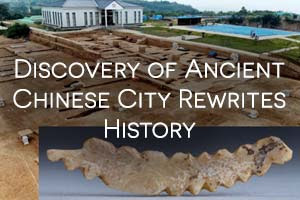 Discovery of Ancient Chinese City Rewrites History