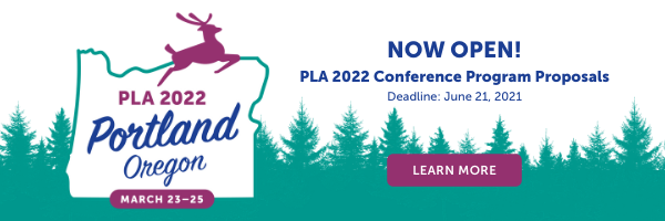 PLA 2022 Portland Oregon March 23-25. Trees background with Oregon state outline and stag. Now open! PLA 2022 Program Proposals. Deadline: June 21, 2021. Learn More