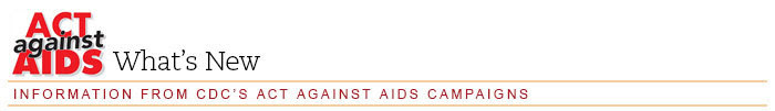 Act Against AIDS: What's New