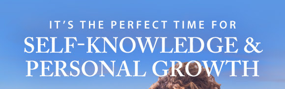 It's the PerfectTime for Self Knowledge and Personal Growth