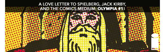 A love letter to Spielberg, Jack Kirby, and the comics medium: Olympia #1!