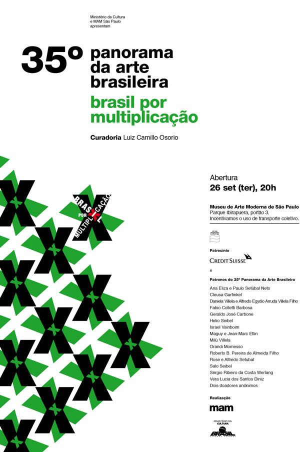 35º Panorama da Arte Brasileira – Brasil por multiplicação  Curadoria Luiz Camillo Osorio  Abertura 26 de setembro às 20h.  Museu de Arte Moderna de São Paulo Parque Ibirapuera, portão 3.  Incentivamos o uso de transporte coletivo.