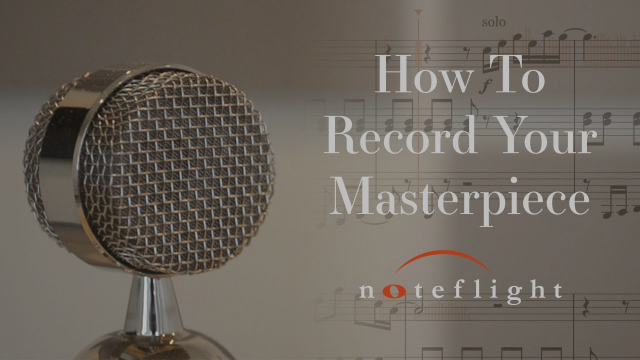 How To Record Your Masterpiece With Noteflight
