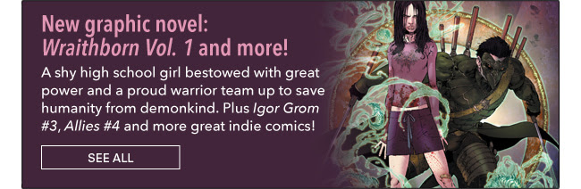 New graphic novel: Wraithborn Vol. 1 and more! A shy high school girl bestowed with great power and a proud warrior team up to save humanity from demonkind. Plus Igor Grom #3, Allies #4 and more great indie comics! See All