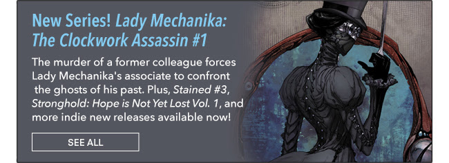 New Series! Lady Mechanika: The Clockwork Assassin #1 The murder of a former colleague forces Lady Mechanika's associate to confront the ghosts of his past. Plus, *Stained #3*, *Stronghold: Hope is Not Yet Lost Vol. 1*, and more indie new releases available now! See All