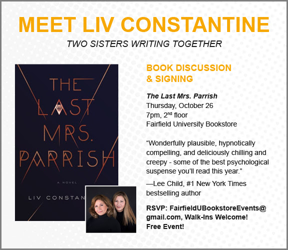 Meet Liv Constantine Two Sisters Writing Together, Book Discussion & Signing, The Last Mrs. Parrish, Thursday October 26th, 7pm 2nd floor Fairfield University Bookstore