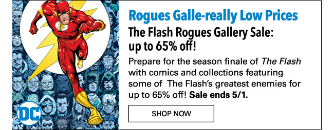 Rogues Galle-really Low Prices The Flash Rogues Gallery Sale: up to 65% off! Prepare for the season finale of *The Flash* with comics and collections featuring some of The Flash's greatest enemies for up to 65% off! Sale ends 5/1. Shop Now