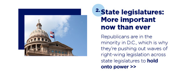 2. State legislatures: More important now than ever