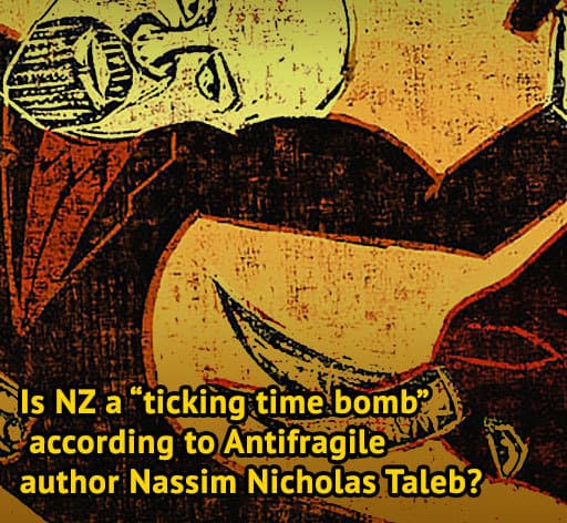"Is NZ a ""ticking time bomb"" according to Antifragile author  Nassim Nicholas Taleb?"